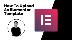 How To Upload An Elementor Template
